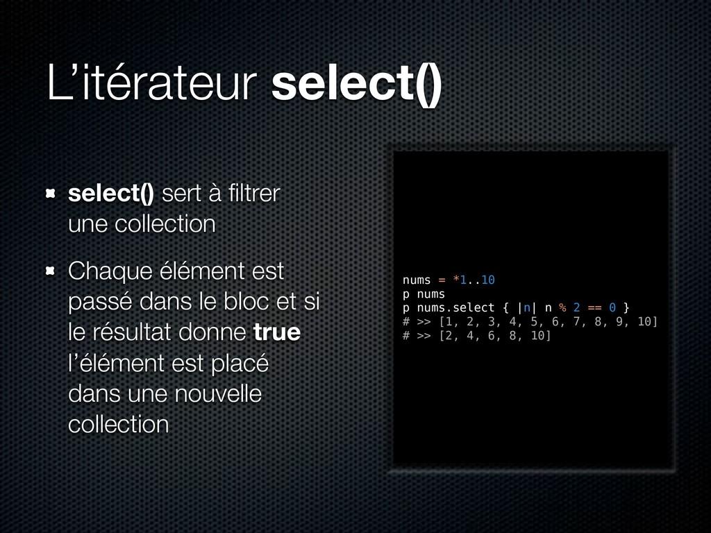 L'itérateur select() select() sert à filtrer une...