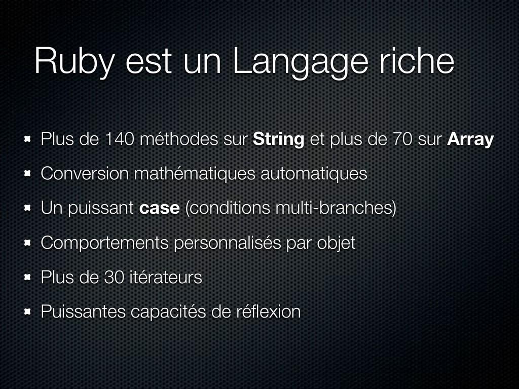 Ruby est un Langage riche Plus de 140 méthodes ...
