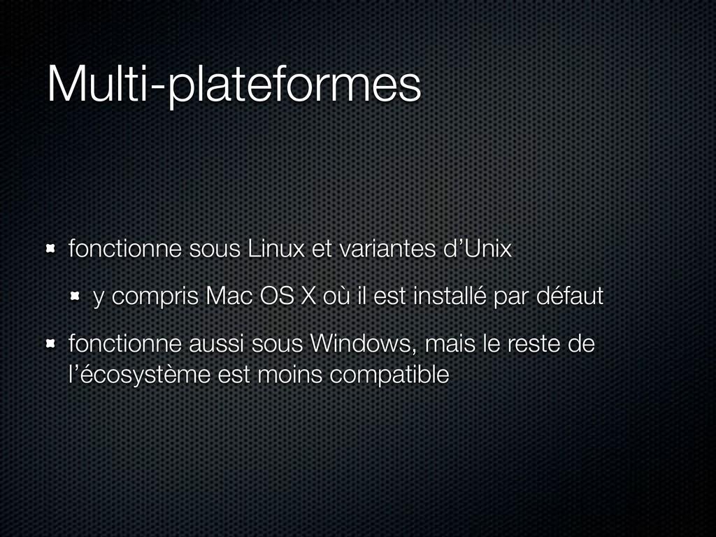 Multi-plateformes fonctionne sous Linux et vari...