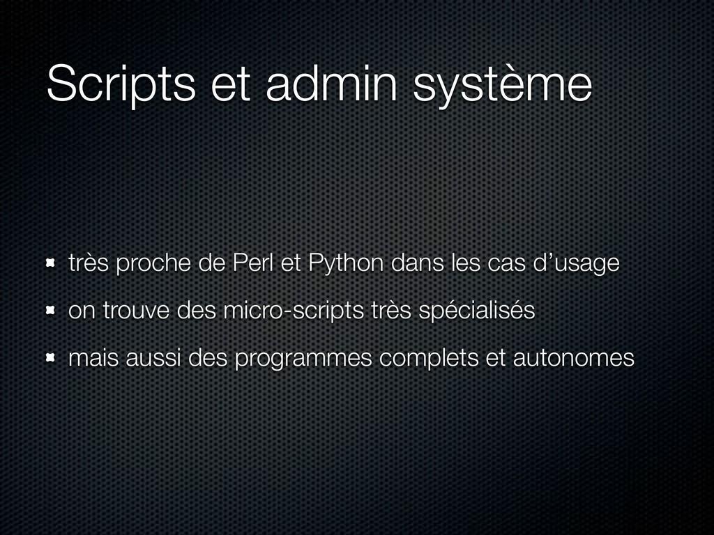 Scripts et admin système très proche de Perl et...