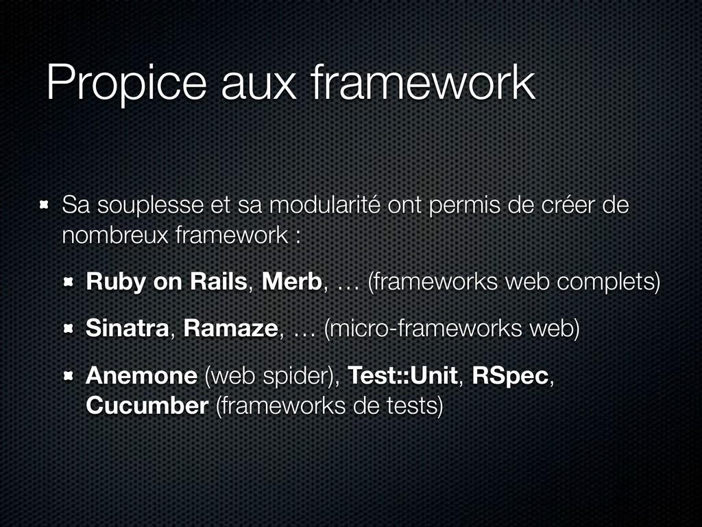 Propice aux framework Sa souplesse et sa modula...
