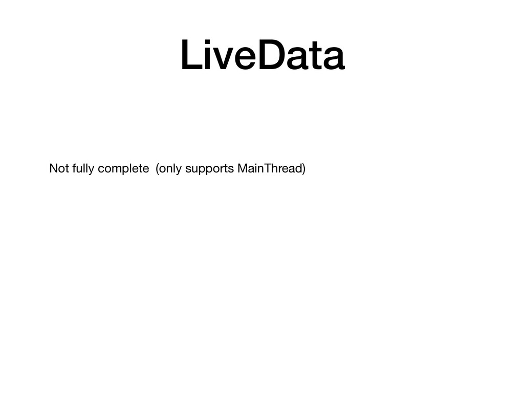 LiveData Not fully complete (only supports Main...
