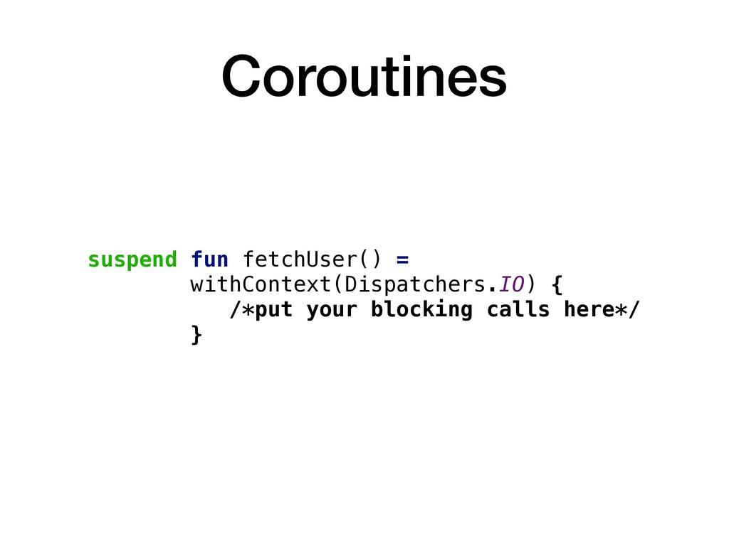 Coroutines suspend fun fetchUser() = withContex...