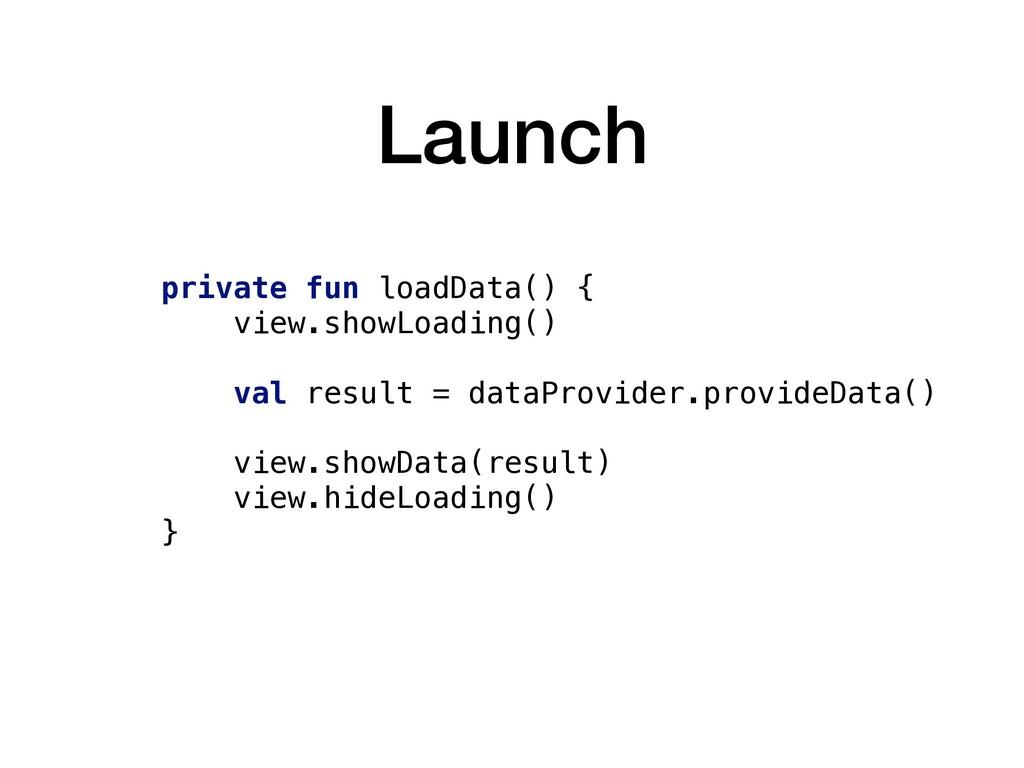 Launch private fun loadData() { view.showLoadin...