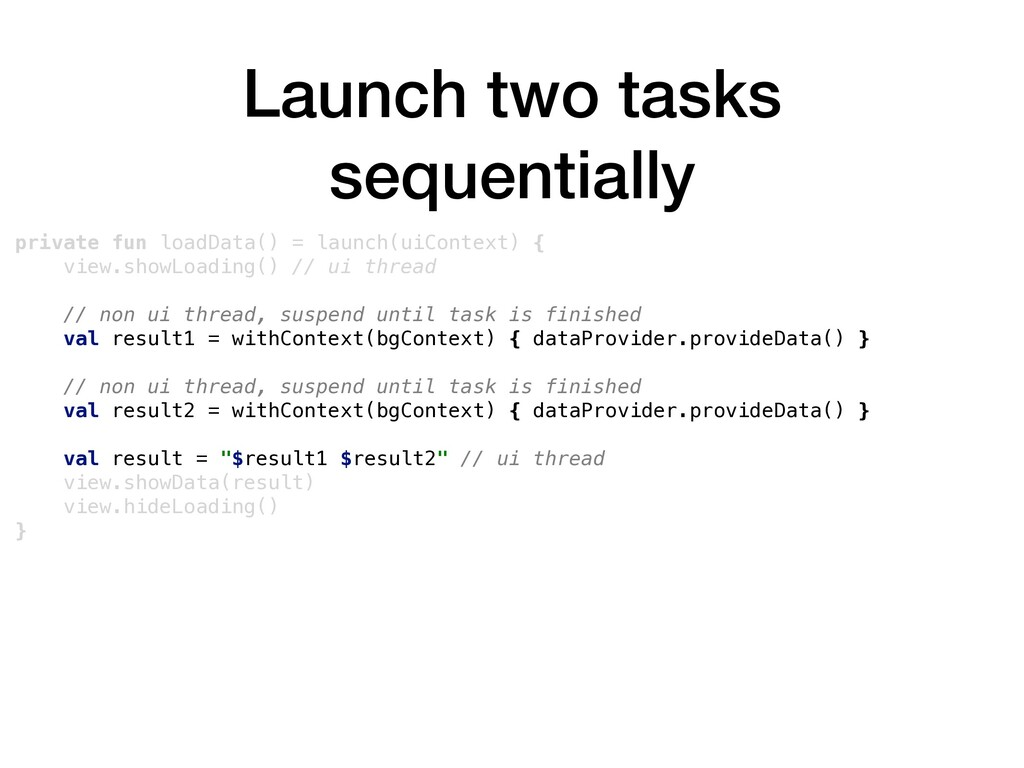 Launch two tasks sequentially private fun loadD...