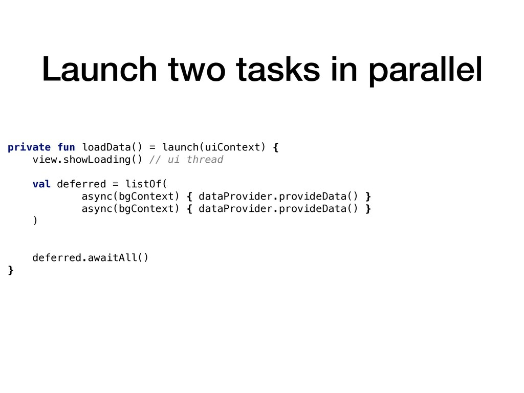 Launch two tasks in parallel private fun loadDa...