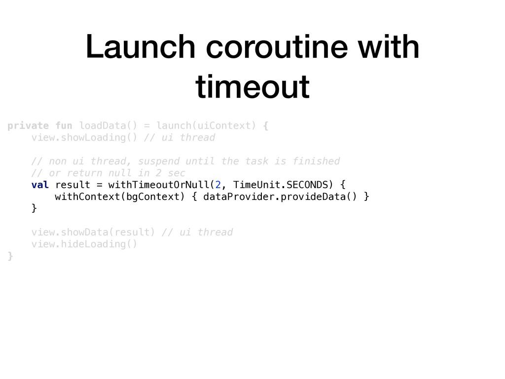 Launch coroutine with timeout private fun loadD...