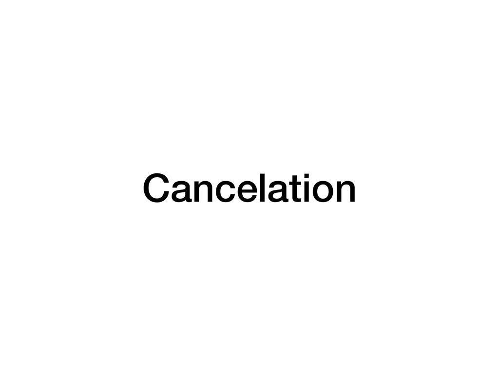 Cancelation