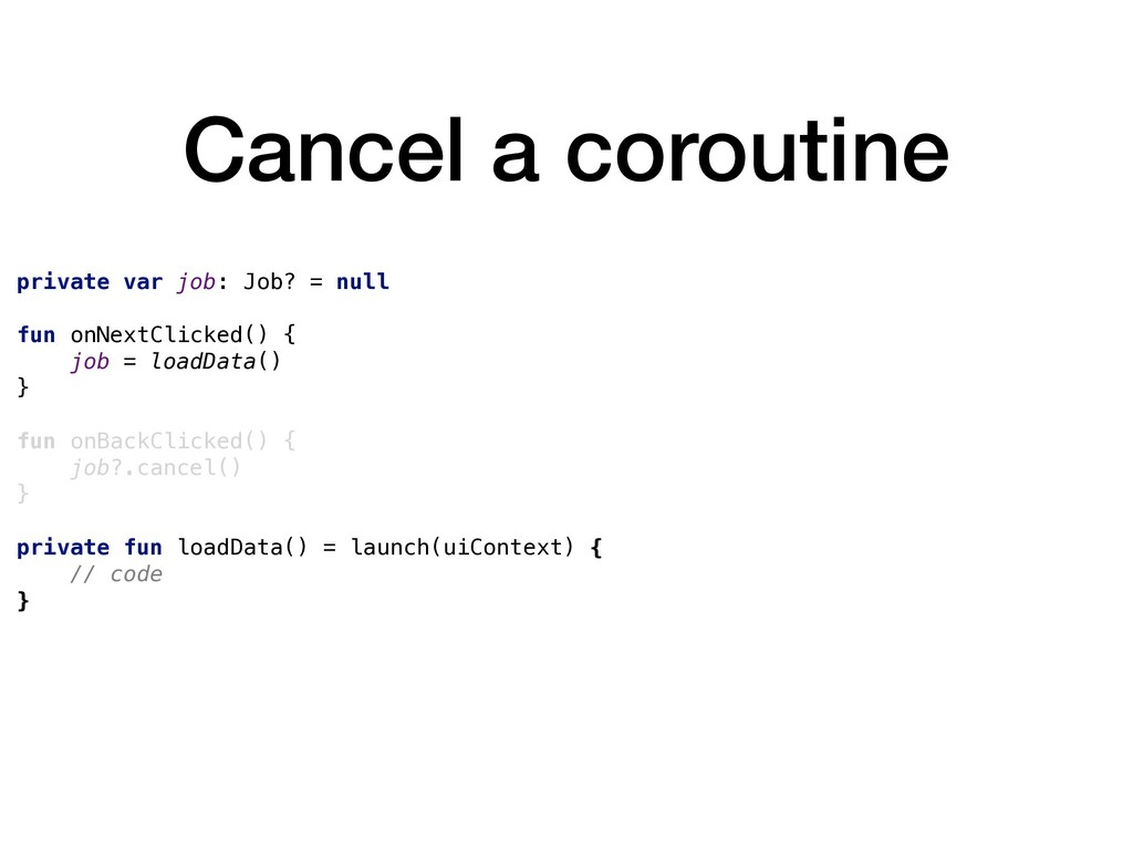 Cancel a coroutine private var job: Job? = null...