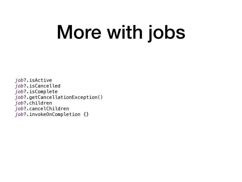More with jobs job?.isActive job?.isCancelled j...