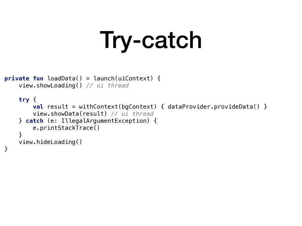 Try-catch private fun loadData() = launch(uiCon...