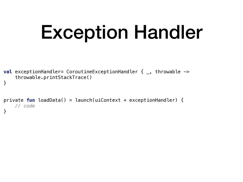 Exception Handler val exceptionHandler= Corouti...
