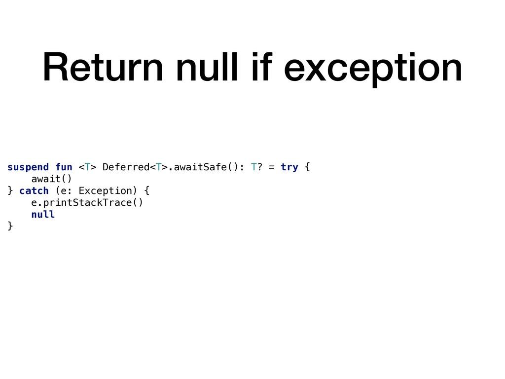 Return null if exception suspend fun <T> Deferr...