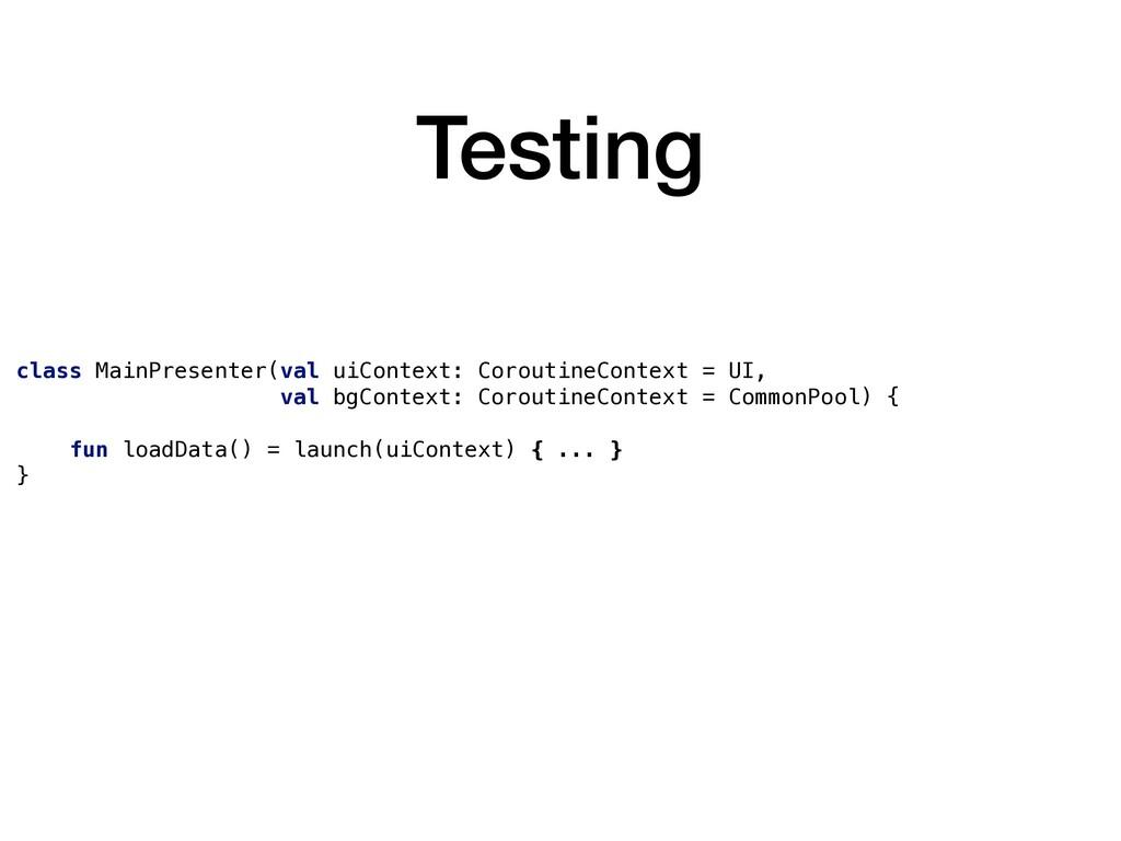 Testing class MainPresenter(val uiContext: Coro...