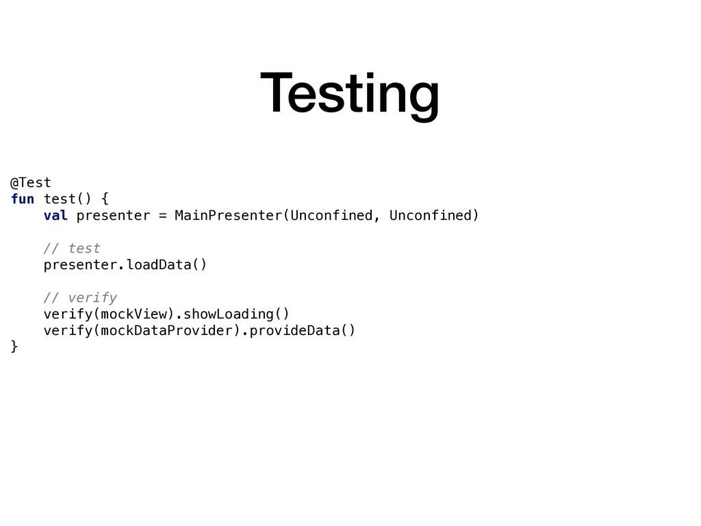Testing @Test fun test() { val presenter = Main...