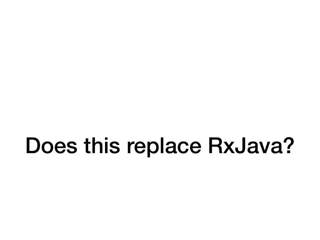 Does this replace RxJava?
