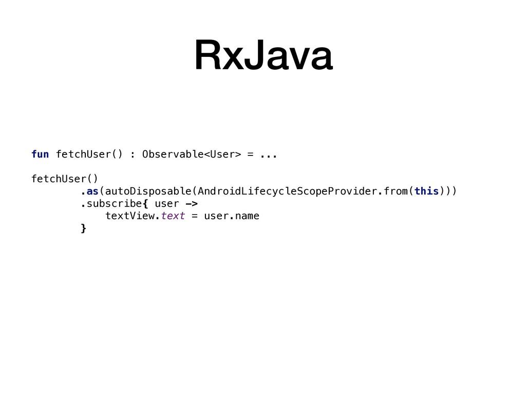 RxJava fun fetchUser() : Observable<User> = ......