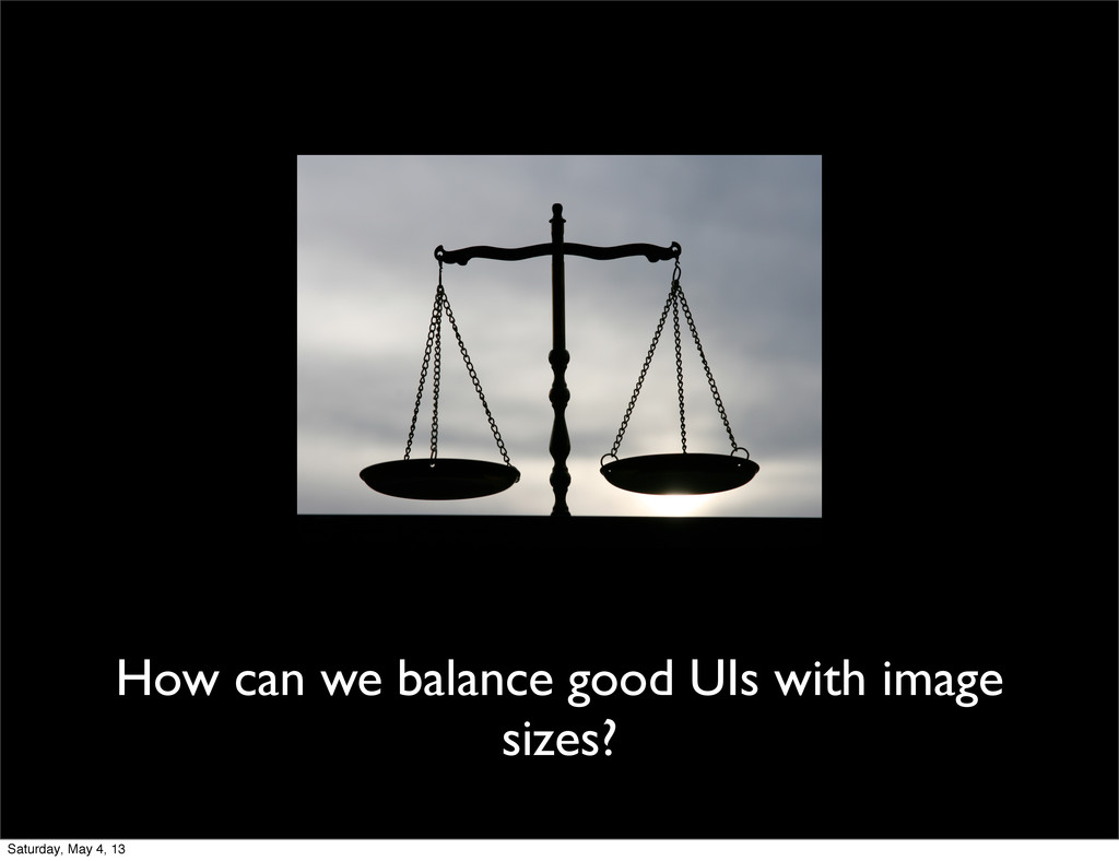 How can we balance good UIs with image sizes? S...
