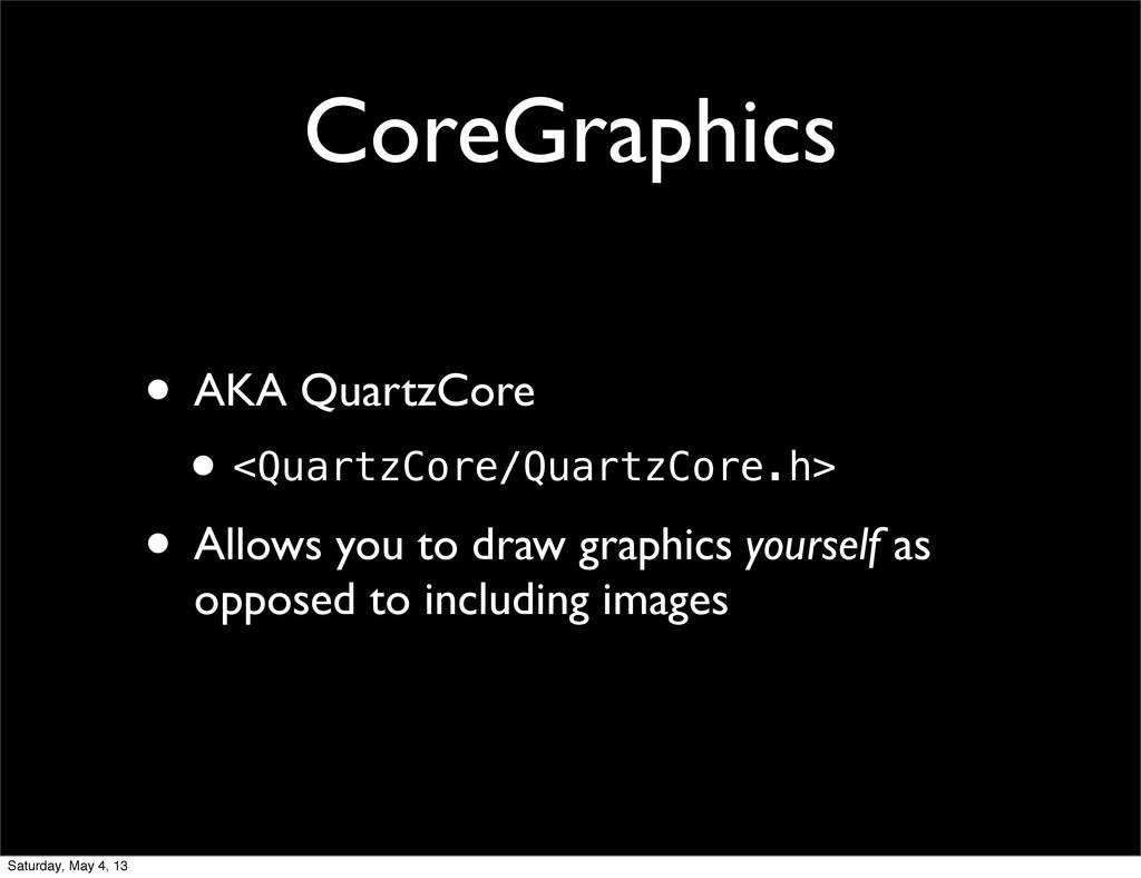 CoreGraphics • AKA QuartzCore •<QuartzCore/Quar...