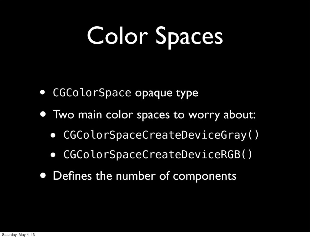 Color Spaces • CGColorSpace opaque type • Two m...