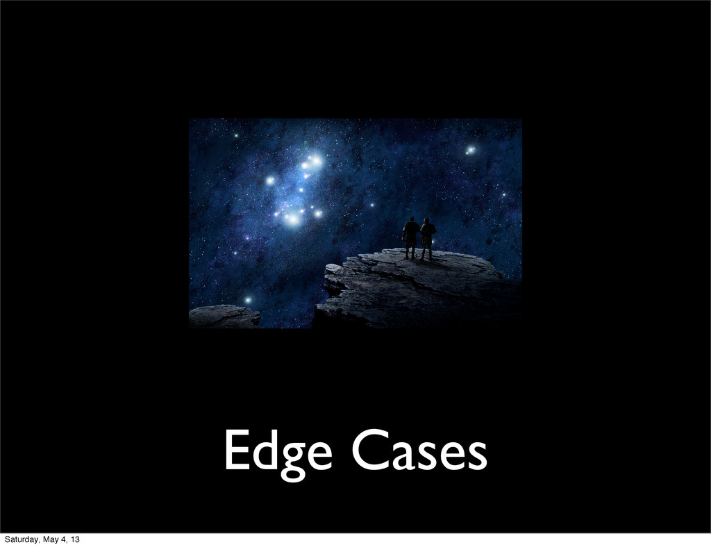 Edge Cases Saturday, May 4, 13