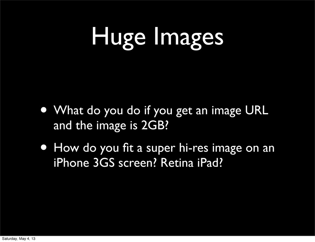 Huge Images • What do you do if you get an imag...