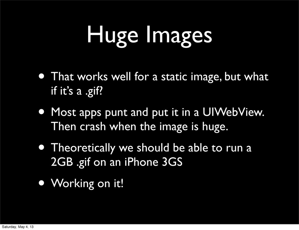 Huge Images • That works well for a static imag...