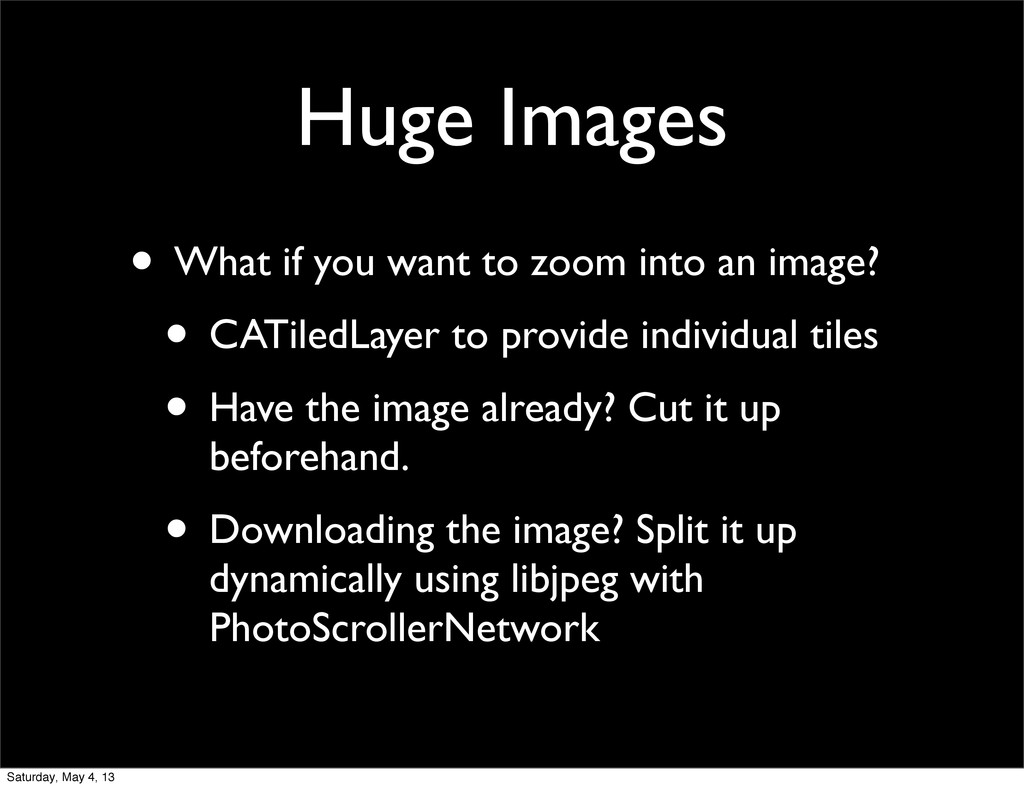 Huge Images • What if you want to zoom into an ...