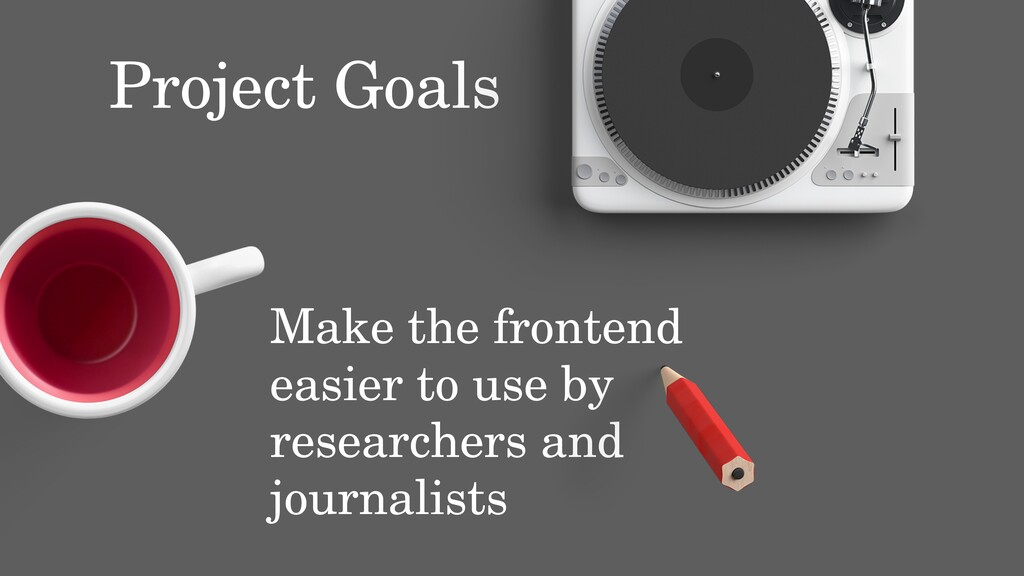 Project Goals Make the frontend easier to use b...