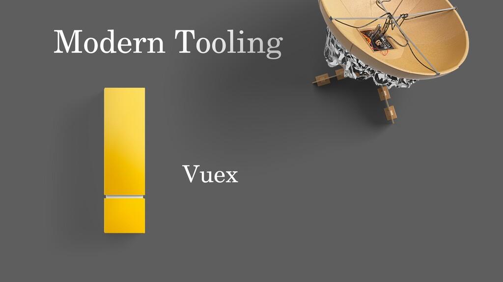 Modern Tooling Vuex