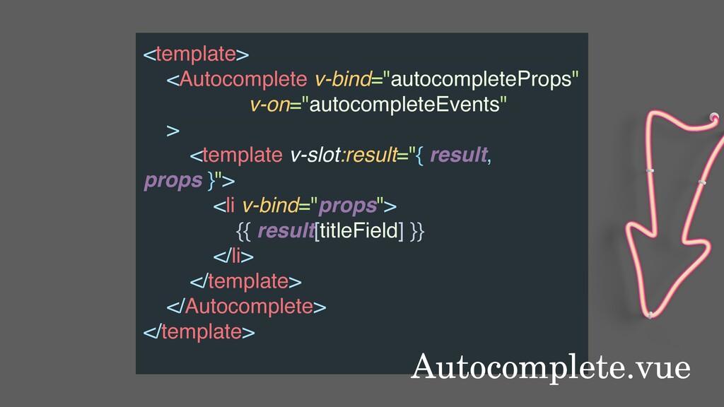 """<template> <Autocomplete v-bind=""""autocompletePr..."""