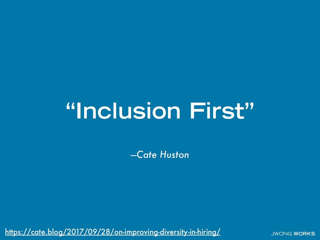 """JWONG WORKS —Cate Huston """"Inclusion First"""" http..."""