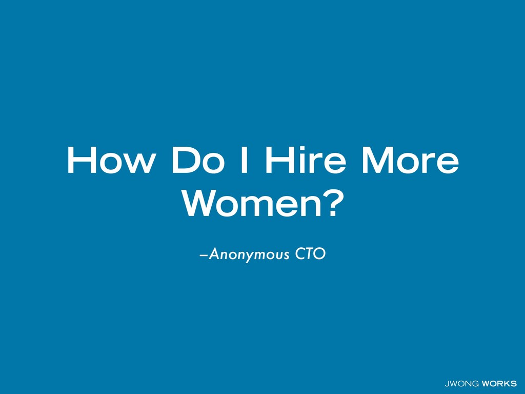 JWONG WORKS –Anonymous CTO How Do I Hire More W...