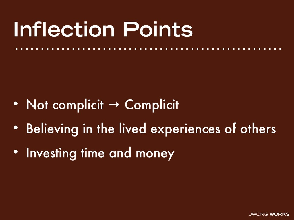 JWONG WORKS Inflection Points • Not complicit → ...