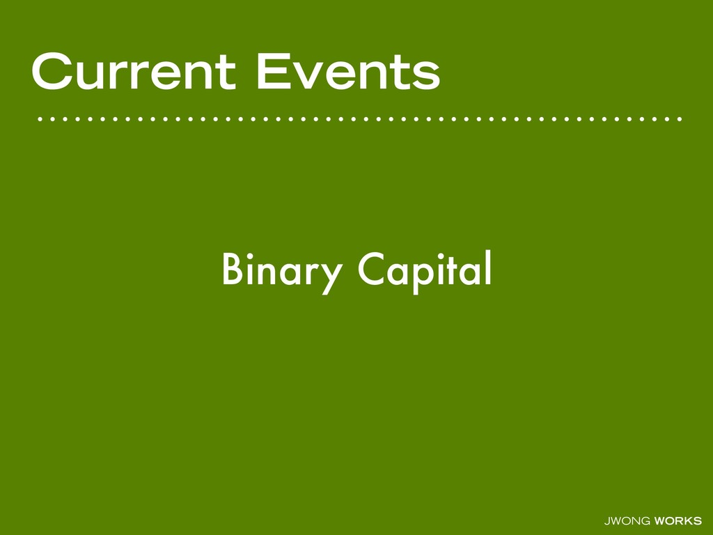 JWONG WORKS Current Events Binary Capital