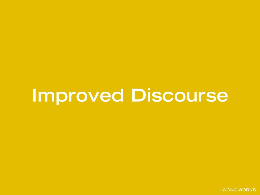 JWONG WORKS Improved Discourse