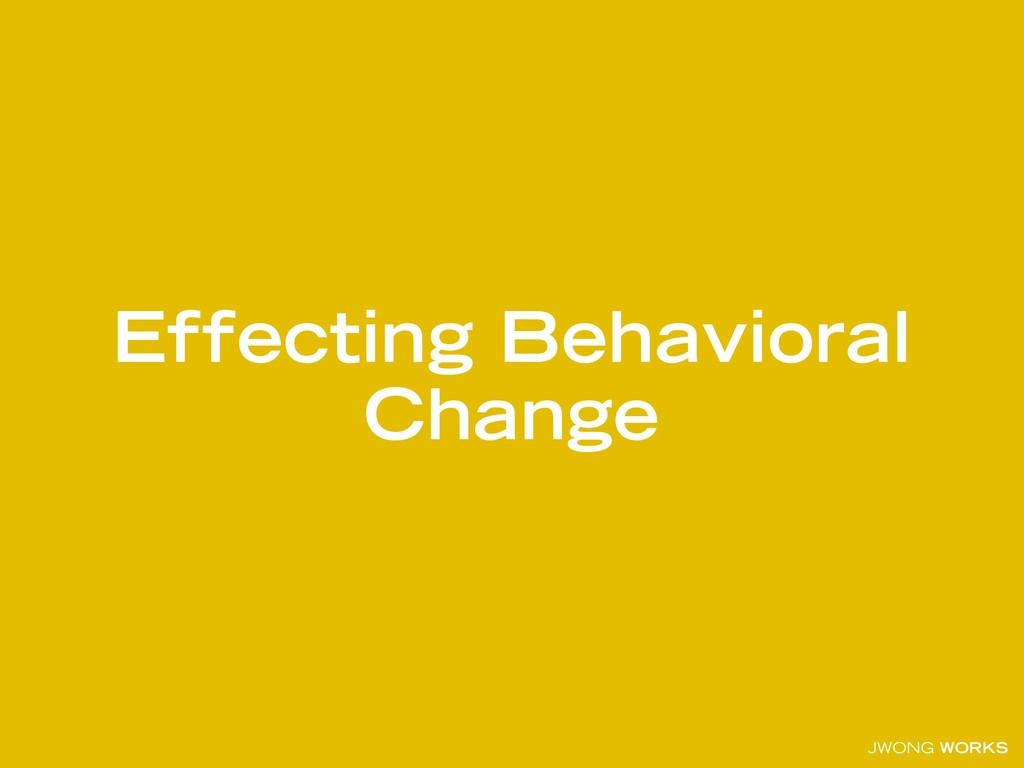 JWONG WORKS Effecting Behavioral Change