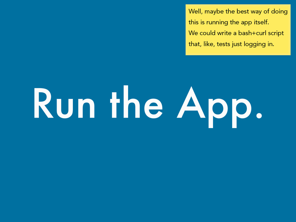 Run the App. Well, maybe the best way of doing ...