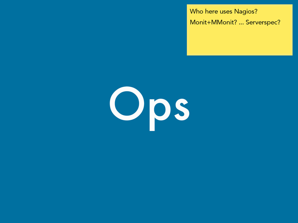 Ops Who here uses Nagios? Monit+MMonit? ... Ser...