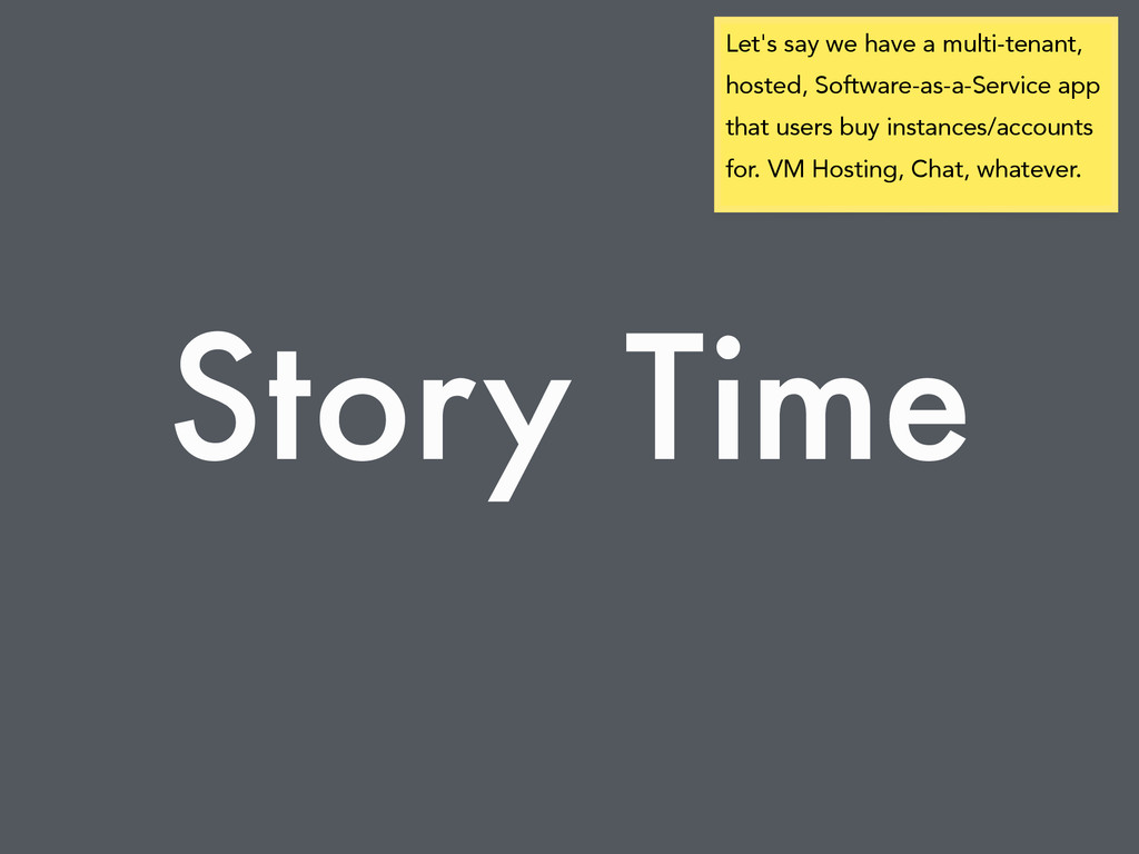 Story Time Let's say we have a multi-tenant, ho...