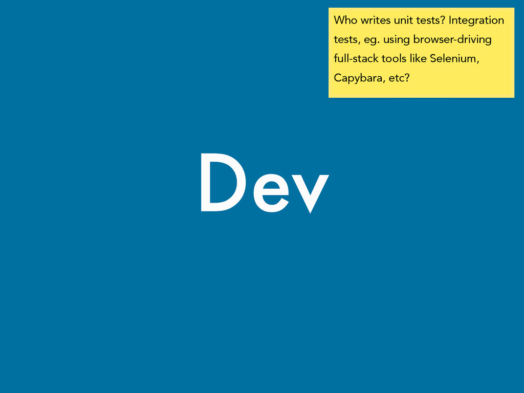 Dev Who writes unit tests? Integration tests, e...
