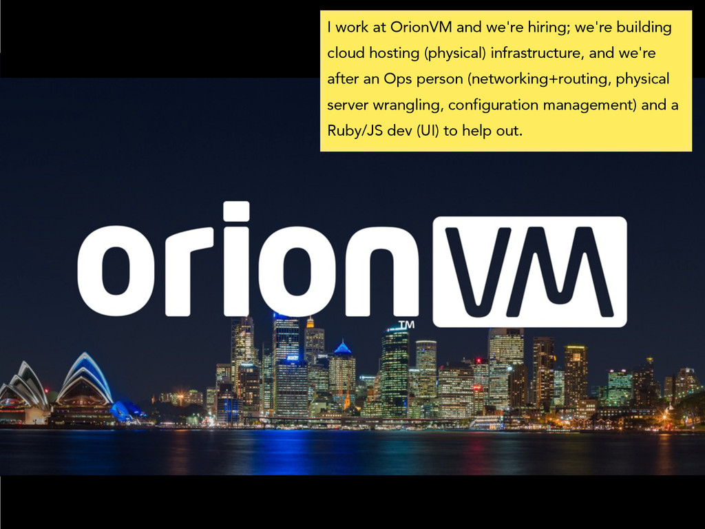 I work at OrionVM and we're hiring; we're build...