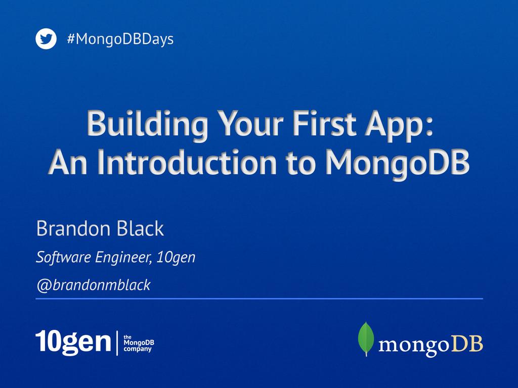 Software Engineer, 10gen @brandonmblack Brandon...