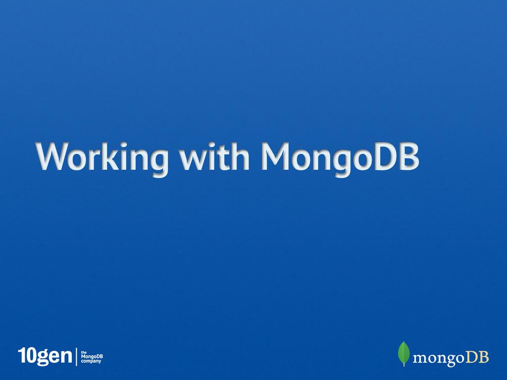Working with MongoDB