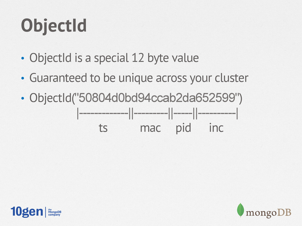 ObjectId • ObjectId is a special 12 byte value...