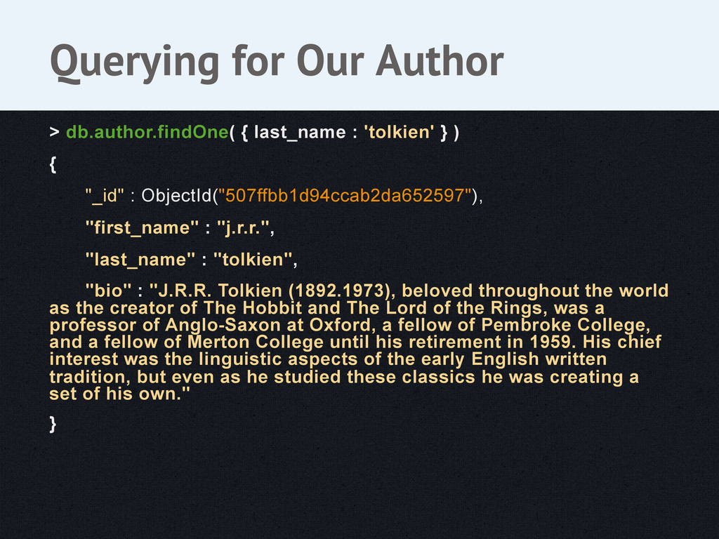> db.author.findOne( { last_name : 'tolkien' } ...