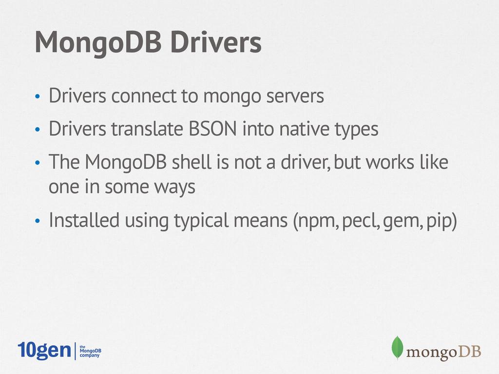 MongoDB Drivers • Drivers connect to mongo ser...
