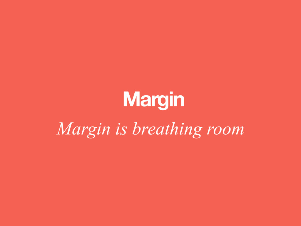 Margin Margin is breathing room