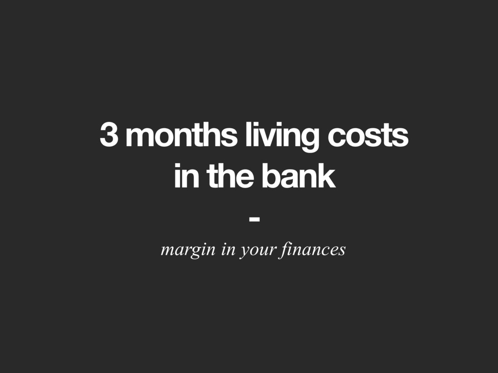 3 months living costs