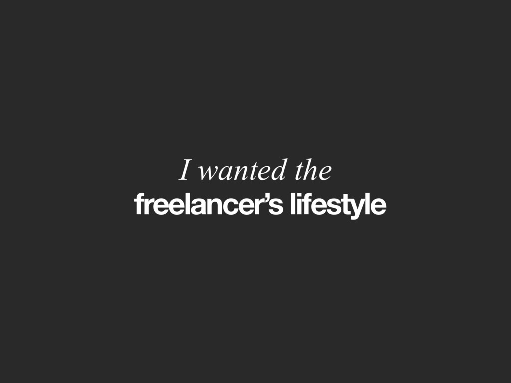freelancer's lifestyle I wanted the